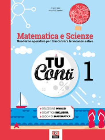 Tu conti. Matematica e scienze. Quaderno operativo per trascorrere le vacanze estive. Per la Scuola media. 1. - Angelo Gavi |