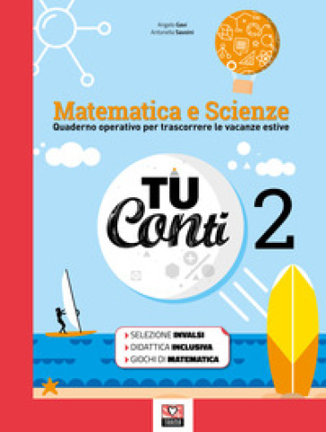 Tu conti. Matematica e scienze. Quaderno operativo per trascorrere le vacanze estive. Per la Scuola media. 2. - Angelo Gavi |