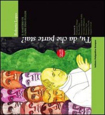 Tu, da che parte stai? Il martirio di padre Pino Puglisi. Con DVD - Roberto Lopes | Rochesterscifianimecon.com