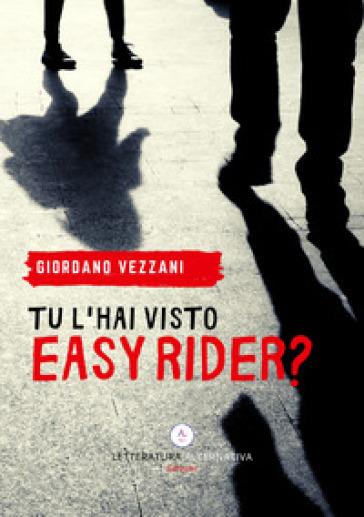 Tu l'hai visto Easy Rider? - Giordano Vezzani |