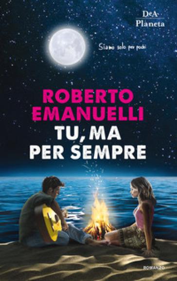 Tu, ma per sempre - Roberto Emanuelli pdf epub