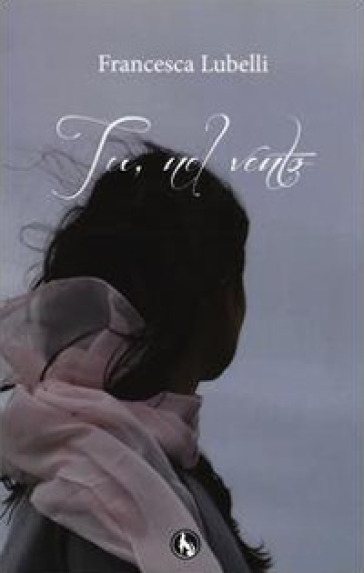 Tu, nel vento - Francesca Lubelli | Kritjur.org