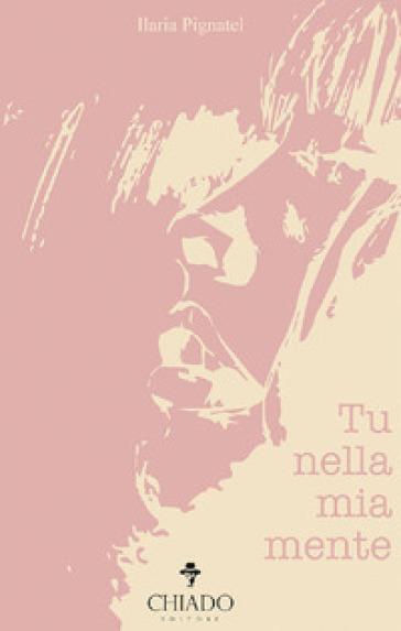 Tu nella mia mente - Ilaria Pignatel |
