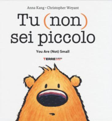 Tu (non) sei piccolo-You are (not) small. Ediz. a colori - Anna Kang | Thecosgala.com