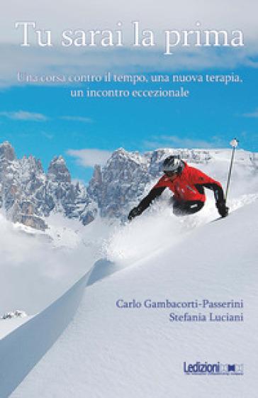 Tu sarai la prima. Una corsa contro il tempo, una nuova terapia, un incontro eccezionale - Carlo Gambacorti-Passerini | Ericsfund.org