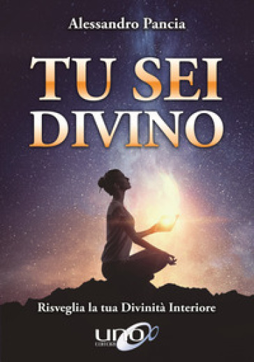 Tu sei divino. Risveglia la tua divinità interiore - Alessandro Pancia | Thecosgala.com