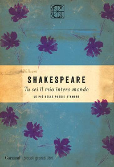 Tu sei il mio intero mondo. Le più belle poesie d'amore - William Shakespeare | Thecosgala.com