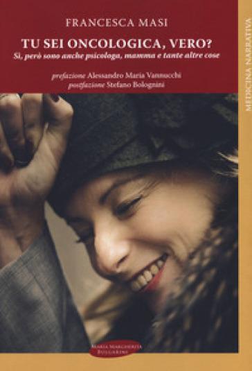 Tu sei oncologica, vero? Sì, però sono anche psicologa, mamma e tante altre cose - Francesca Masi | Jonathanterrington.com