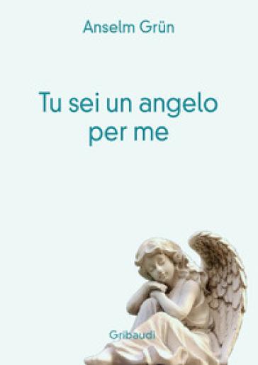 Tu sei un angelo per me - Anselm Grun | Thecosgala.com