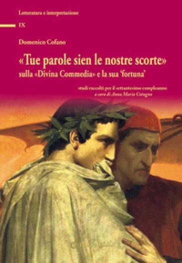 «Tue parole sien le nostre scorte» sulla «Divina Commedia» e la sua «fortuna». Studi raccolti per il settantesimo compleanno - Domenico Cofano |