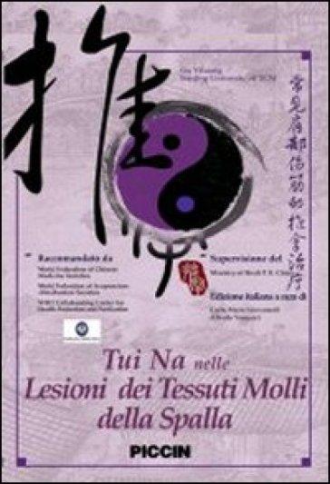Tui Na nelle lesioni dei tessuti molli della spalla. Con DVD - Yihuang Gu | Rochesterscifianimecon.com