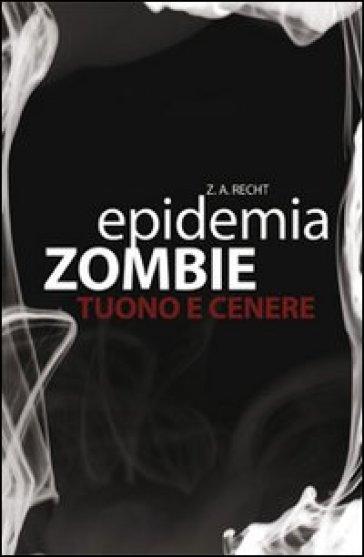Tuono e cenere. Epidemia zombie. 2. - Zachary A. Recht | Rochesterscifianimecon.com