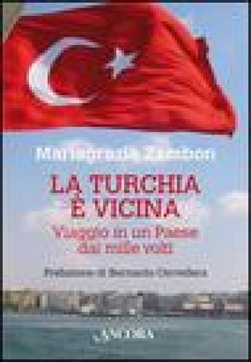 La Turchia è vicina. Viaggio in un paese dai mille volti - Mariagrazia Zambon |
