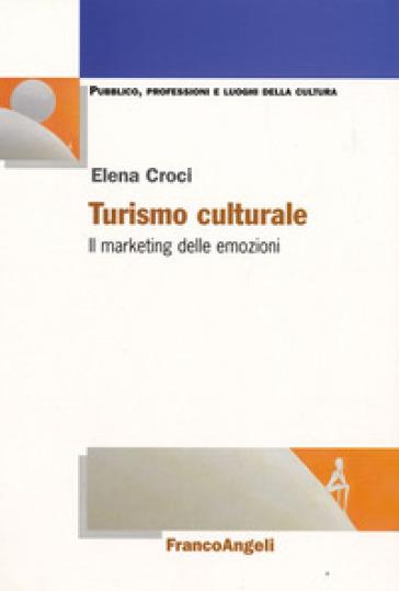 Turismo culturale. Il marketing delle emozioni - Elena Croci pdf epub