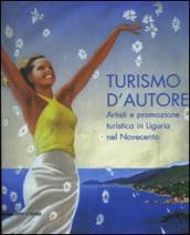 Turismo d'autore. Artisti e promozione turistica in Liguria nel Novecento. Catalogo della mostra (Genova, 27 giugno-14 settembre 2008)