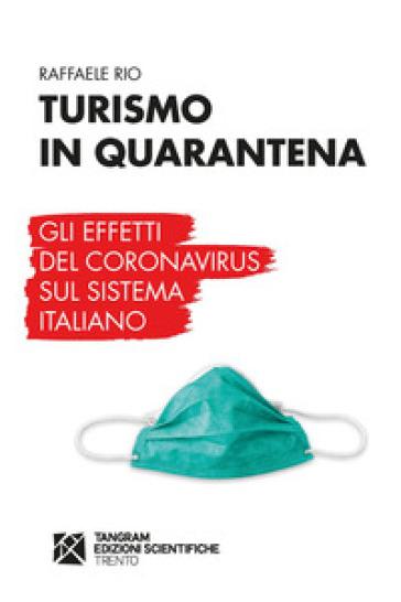 Turismo in quarantena. Gli effetti del Coronavirus sul sistema italiano - Raffaele Rio |