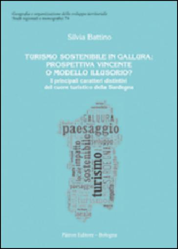 Turismo sostenibile in Gallura. Prospettiva vincente o modello illusiorio? I principali caratteri distintivi del cuore della Sardegna - Silvia Battino |