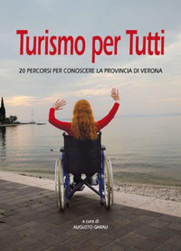 Turismo per tutti. 20 percorsi per conoscere la provincia di Verona - A. Garau |