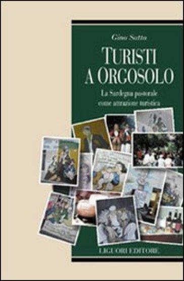 Turisti a Orgosolo. La Sardegna pastorale come attrazione turistica - Gino Satta |