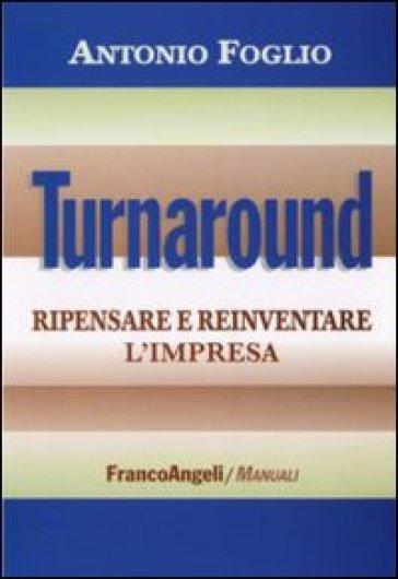 Turnaround. Ripensare e reinventare l'impresa - Antonio Foglio   Rochesterscifianimecon.com