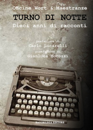 Turno di notte. Dieci anni di racconti - Officine Wort & Complici | Kritjur.org
