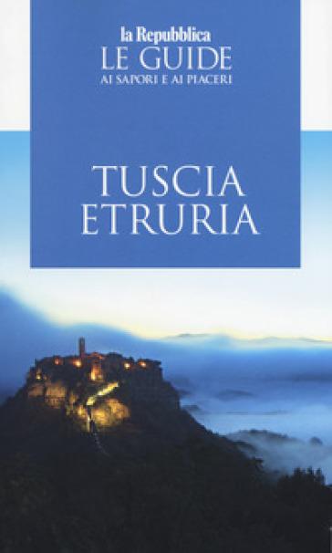 Tuscia Etruria 2019. Guida ai sapori e ai piaceri