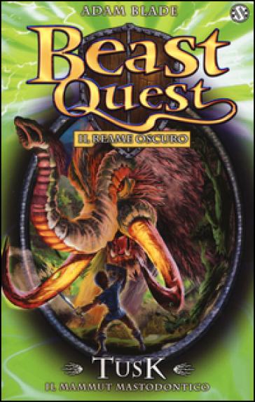 Tusk. Il mammut mastodontico. Beast Quest. 17. - Adam Blade | Rochesterscifianimecon.com