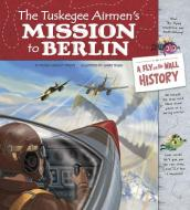 Tuskegee Airmen s Mission to Berlin: A Fly on the Wall History