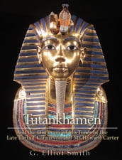 Tutankhamen : and the Discovery of His Tomb by the late Earl of Carnarvon and Mr. Howard Carter