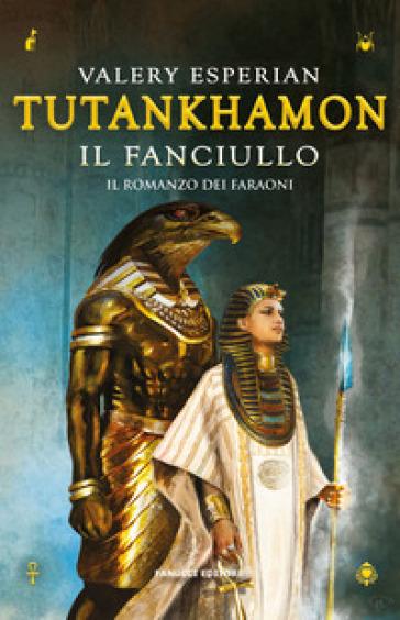 Tutankhamon. Il fanciullo - Valery Esperian | Rochesterscifianimecon.com