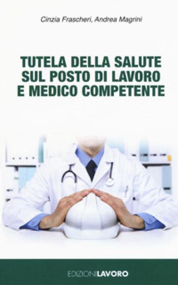 Tutela della salute sul posto di lavoro e medico competente - Cinzia Frascheri |