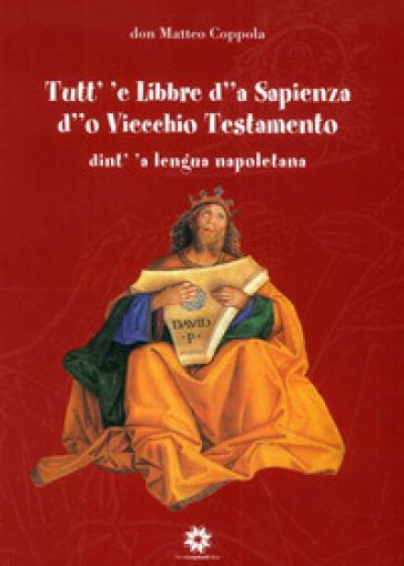 Tutt' 'e Libbre d' 'a Sapienza d' 'o Viecchio Testamento dint' 'a lengua napoletana