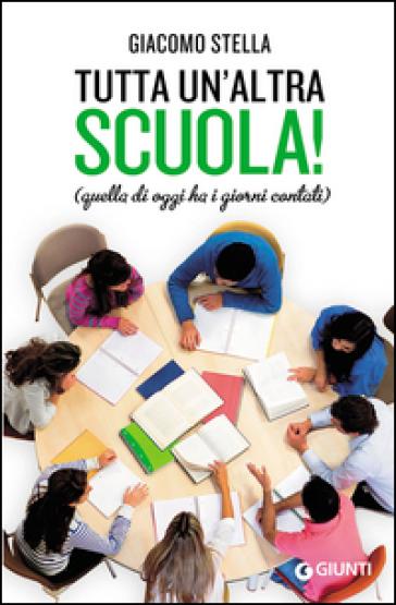 Tutta un'altra scuola! Quella di oggi ha i giorni contati - Giacomo Stella | Thecosgala.com