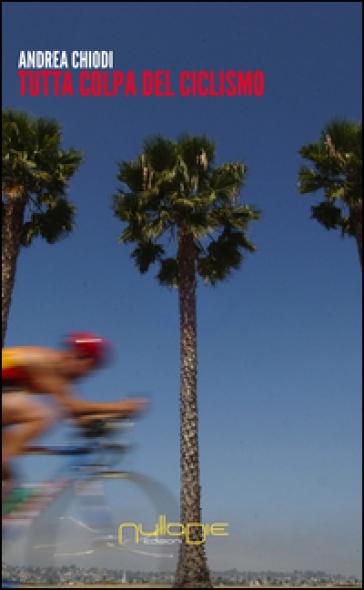 Tutta colpa del ciclismo - Andrea Chiodi  