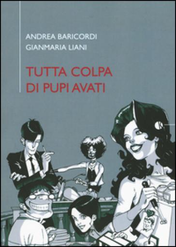 Tutta colpa di Pupi Avati - Andrea Baricordi  
