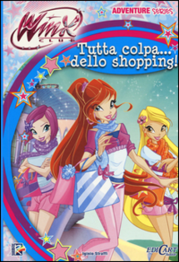 Tutta colpa... dello shopping. Winx club. Adventure series