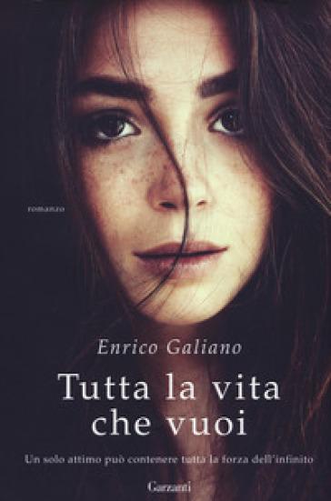 Tutta la vita che vuoi - Enrico Galiano |