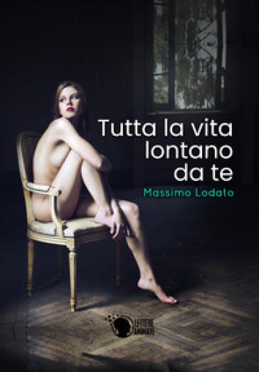 Tutta la vita lontano da te - Massimo Lodato   Rochesterscifianimecon.com