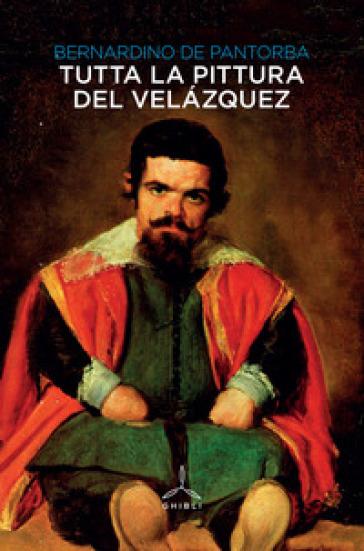 Tutta la pittura del Velazquez . Ediz. illustrata - Bernardino De Pantorba   Thecosgala.com