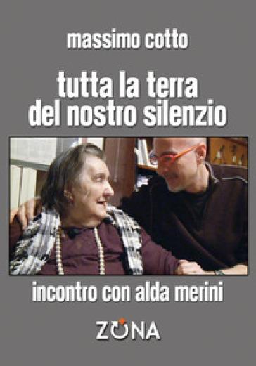 Tutta la terra del nostro silenzio. Intervista a Alda Merini - Massimo Cotto  