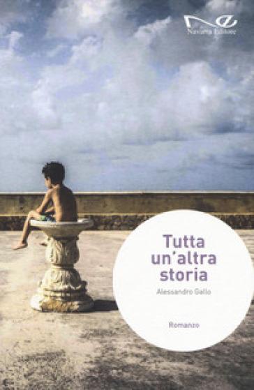Tutta un'altra storia - Alessandro Gallo  