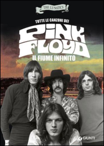 Tutte le canzoni dei Pink Floyd. Il fiume infinito - Lunatics The | Ericsfund.org