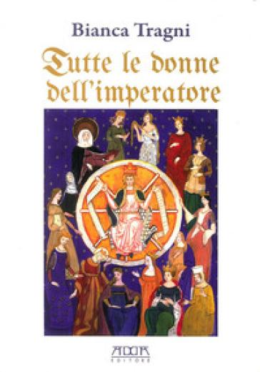 Tutte le donne dell'imperatore. L'universo femmenile di Federico II di Svevia - Bianca Tragni pdf epub