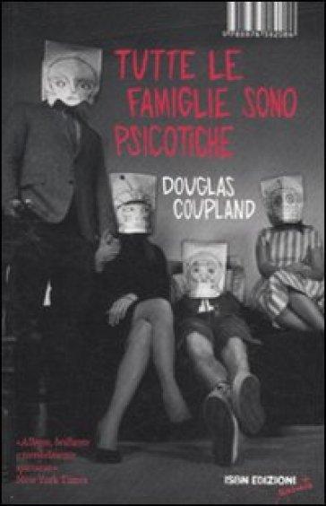 Tutte le famiglie sono psicotiche - Douglas Coupland   Kritjur.org