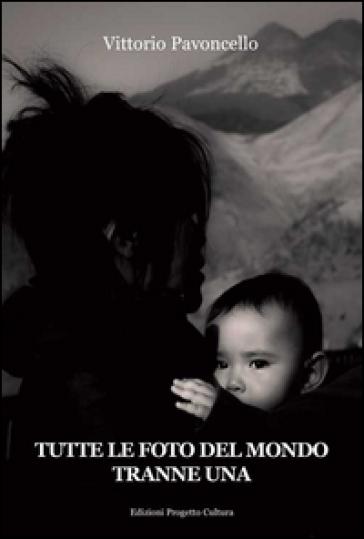 Tutte le foto del mondo tranne una - Vittorio Pavoncello |