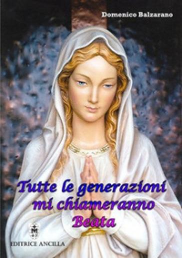 Tutte le generazioni mi chiameranno Beata - Domenico Balzarano |