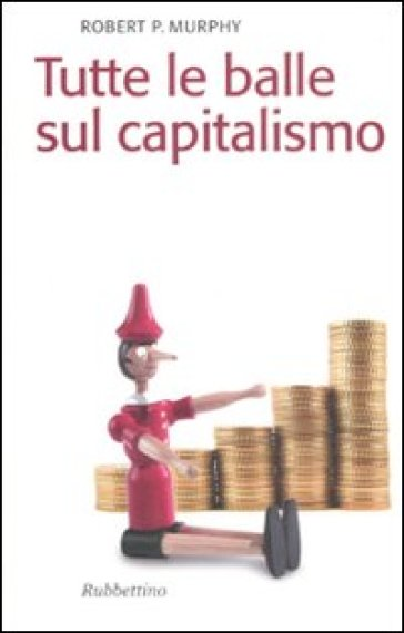 Tutte le balle sul capitalismo - Robert Murphy  