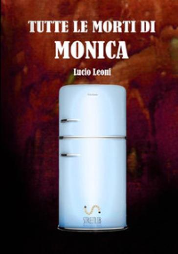 Tutte le morti di Monica - Lucio Leoni | Ericsfund.org