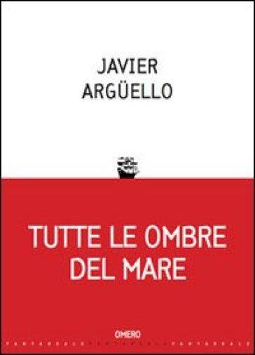 Tutte le ombre del mare - Javier Arguello | Jonathanterrington.com