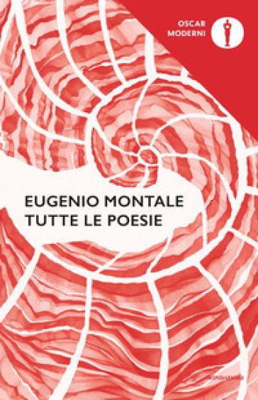 Tutte le poesie - Eugenio Montale |